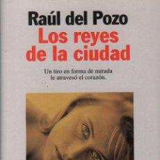 Libros: LOS REYES DE LA CIUDAD - RAUL DEL POZO / ED. PLANETA / MUNDI-1553 , BUEN ESTADO. Lote 57051229