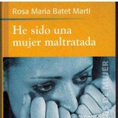 Libros: HE SIDO UNA MUJER MALTRATADA - ROSA MARIA BATET MARTI. Lote 38553539