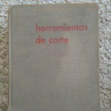 Libros: HERRAMIENTAS DE CORTE TEORÍA Y PRÁCTICA EDUARDO BLANPAIN GUSTAVO GILI 1966 EDICIÓN 2ª AMPLIADA. Lote 57304066