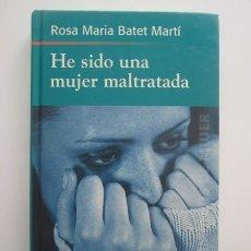 Libros: HE SIDO UNA MUJER MALTRATADA - ROSA MARIA BATET MARTÍ. Lote 57489668