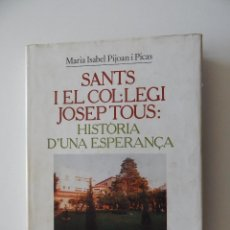 Libros: SANTS I EL COL.LEGI JOSEP TOUS: HISTÒRIA D´UNA ESPERANÇA - MARIA ISABEL PIJOAN I PICAS 1992. Lote 57493503