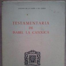 Libros: TESTAMENTARIA DE ISABEL LA CATOLICA - ANTONIO DE LA TORRE Y DEL CERRO - VALLADOLID 1968. Lote 57496860