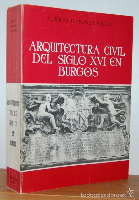 ARQUITECTURA CIVIL DEL SIGLO XVI EN BURGOS - ALBERTO C. IBÁÑEZ PÉREZ, usado segunda mano