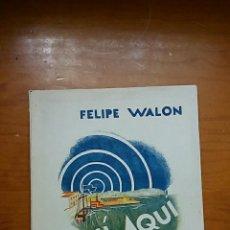 Libros: LIBRO AQUI AQUI RADIO PUERTOCHICO. EMISIONES RADIOFONICAS LOCALES INTERNACIONALES. FELIPE WALON 1947. Lote 57801162