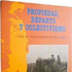 Libros: PROPIEDAD, REPARTO Y COLECTIVISMO. (LAS COLECTIVIZACIONES DURANTE LA GUERRA CIVIL). FOTOS, FINEZAS, . Lote 58145147
