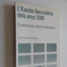Libros: L´ESCOLA SECUNDÀRIA DELS ANYS 2000 EL SENTIT DE LES REFORMES EDUCATIVES RAMON PORTAVELLA I CREMADES. Lote 58148136
