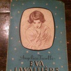 Libros: ANTIGUO LIBRO EVA LAVALLIÉRE LA GRAN ARTISTA QUE MURIÓ COMO UNA SANTA AÑO 1947 BCN ANGÉLICA FUSELLI . Lote 58293125