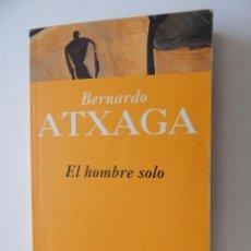 Libros: EL HOMBRE SOLO - BERNARDO ATXAGA. Lote 58512096