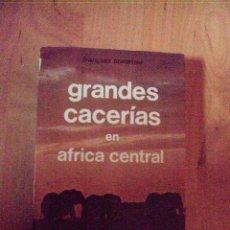 Libros: GRANDES CACERÍAS EN ÁFRICA CENTRAL - FRANÇOIS SOMMER . Lote 59104170