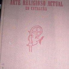 Libros: ARTE RELIGIOSO CATALUÑA AÑO 1952 ESCULTURA VIDRIRAS MOSAICOS INDUMENTARIA PINTURA ORFEBRERIA. Lote 47635941