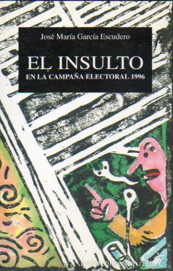 EL INSULTO EN LA CAMPAA ELECTORAL 1996. (Libros sin clasificar)