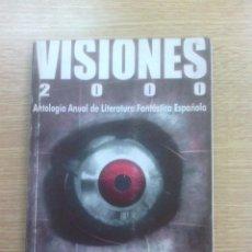 Libros: VISIONES 2000 ANTOLOGÍA ANUAL DE LITERATURA FANTASTICA ESPAÑOLA. Lote 59956559