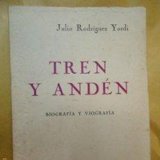 Libros: TREN Y ANDÉN. BIOGRAFÍA Y VIOGRAFÍA 1970 JULIO RODRIGUEZ YORDI. Lote 59969783