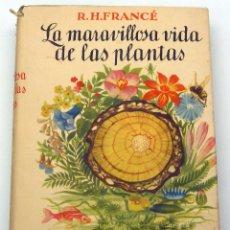 Libros: LA MARAVILLOSA VIDA DE LAS PLANTAS RH FRANCÉ BOTÁNICA ALCANCE TODOS ED LABOR 1949 2ª ED. Lote 61410571