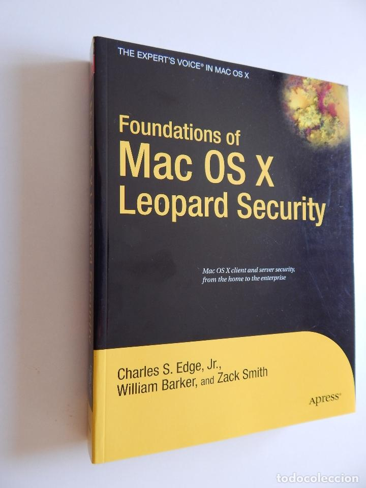 Foundations of Mac OS X Leopard Security. Mac OS X client and server security, from the home to the segunda mano