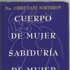 Libri di seconda mano: DRA. CHRISTIANE NORTHRUP. CUERPO DE MUJER SABIDURIA DE MUJER. URANO. Lote 61748860