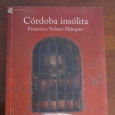 Libros: CÓRDOBA INSÓLITA, FRANCISCO SOLANO MÁRQUEZ. Lote 61771008