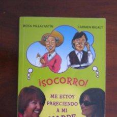 Libros: SOCORRO ME ESTOY PARECIENDO A MI MADRE, ROSA VILLACASTÍN Y CARMEN RIGALT. Lote 61771892