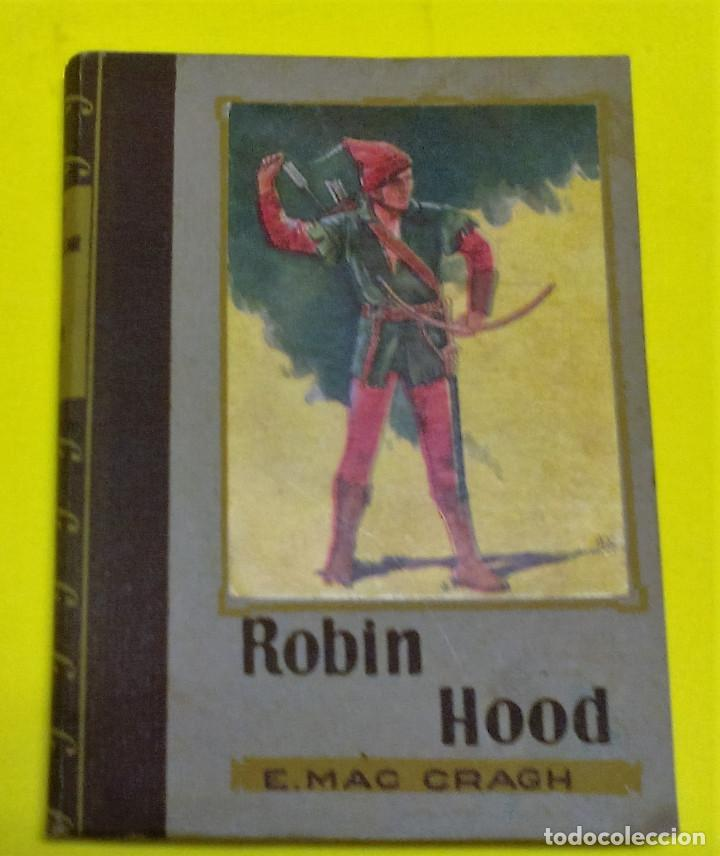 RARO Y ANTIGUO LIBRO AVENTURAS CLÁSICO: ROBIN HOOD, E MAC GRAGH. EDITADO POR MOLINO, EN TORNO A 1952 (Libros sin clasificar)