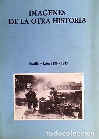 Libros: Imágenes de la otra historia. Castilla y León 1880-1985. (Fotos de Laurent, Gombau, Ansede, J del Rí - Foto 2 - 63299676