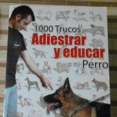 Libros: 1000 TRUCOS PARA ADIESTRAR Y EDUCAR A MI PERRO. Lote 63434560