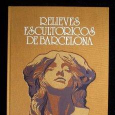 Libros: RELIEVES ESCULTORICOS DE BARCELONA - MUY ILUSTRADO - TAPA DURA. Lote 63524100