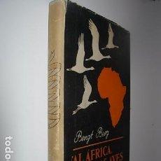 Libros: AL ÁFRICA, TRAS LAS AVES DE PASO!. BENGT BERG BERG, BENGT.- ¡AL ÁFRICA, TRAS LAS AVES DE PASO¡. BARC. Lote 63600228