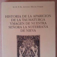 Libros: A. MIGUEL YURAMI -HISTORIA DE LA APARICION DE LA TAUMATURGA YMAGEN DE NTRA SRA LA SOTERRAÑA DE NIEVA. Lote 64342847