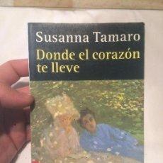 Libros: ANTOGUO LIBRO DONDE EL CORAZÓN TE LLEVE SUSANA TAMARO AÑO 2005 . Lote 64765555