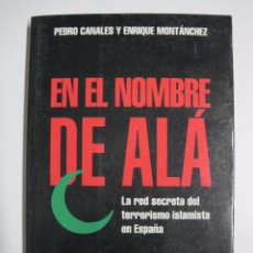 Libros: EN EL NOMBRE DE ALA; LA RED SECRETA DEL TERRORISMO ISLAMISTA EN ESPAÑA / PEDRO CANALES; ENRIQUE MONT. Lote 64910401