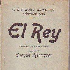 Libros: CAILLAVET/FLERS/ARENE G.A. DE/ROBERT DE/EMMANUEL. - EL REY.. Lote 65066798