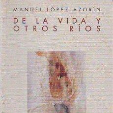 Libros: LOPEZ AZORIN MANUEL. - DE LA VIDA Y OTROS RIOS.. Lote 65068198