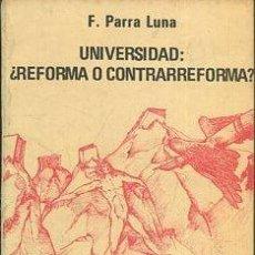 Libros: PARRA LUNA F. - UNIVERSIDAD: ¿REFORMA O CONTRARREFORMA?. Lote 65127230
