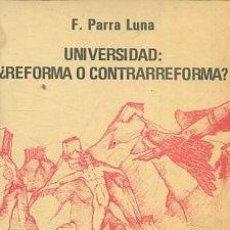 Libros: PARRA LUNA F. - UNIVERSIDAD: ¿REFORMA O CONTRARREFORMA?. Lote 65129166