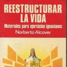 Libros: ALCOVER NORBESTO. - REESTRUCTURAR LA VIDA. MATERIALES PARA EJERCICIOS IGNACIANOS.. Lote 65145550