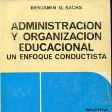 Libros: SACHS BENJAMIN M. - ADMINISTRACION Y ORGANIZACIÓN EDUCACIONAL. UN ENFOQUE CONDUCTISTA.. Lote 65346163