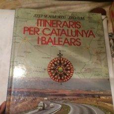 Libros: ANTIGUO LIBRO ITINERARIS PER CATALUNYA I BALEARS ESCRITO POR JOSEP M. ARMENGOU Y JORDI GUMÍ. Lote 67008698