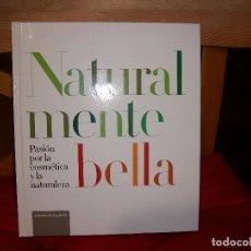 Libros: NATURALMENTE BELLA, PASIÓN POR LA COSMÉTICA Y LA NATURALEZA. Lote 67055554