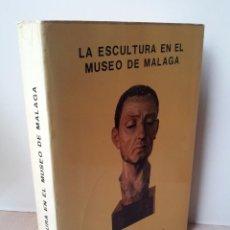 Libros: JOSE LUIS ROMERO TORRES - LA ESCULTURA EN EL MUSEO DE MALAGA ( SIGLOS XIII-XX). Lote 67587749