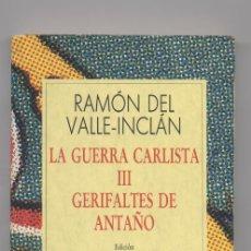 Libros: LA GUERRA CARLISTA-III GERIFANTES DE ANTAÑO-RAON DEL VALLE-INCLAN. Lote 67773861