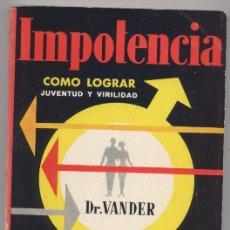 Libros: IMPOTENCIA-COMO LOGRAR JUVENTUD Y VIRILIDAD-DR.VANDER. Lote 67774137