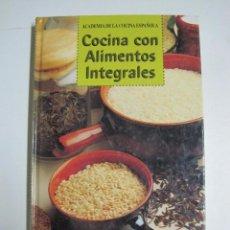 Libros: COCINA CON ALIMENTOS INTEGRALES / ACADEMIA COCINA ESPAÑOLA. Lote 68811395