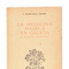 Libros: LA MEDICINA MÁGICA EN GALICIA Y OTROS ESBOZOS - ZUNZUNEGUI FREIRE, JOSÉ. Lote 69447917