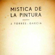 Libros: MÍSTICA DE LA PÏNTURA - PRIMERA EDICIÓN - JOAQUÍN TORRES GARCÍA.. Lote 70532917