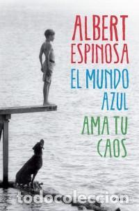NARRATIVA. CONTEMPORÁNEA. EL MUNDO AZUL. AMA TU CAOS - ALBERT ESPINOSA (Libros Nuevos - Literatura - Narrativa - Aventuras)