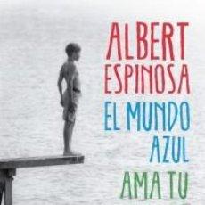 Libros: NARRATIVA. CONTEMPORÁNEA. EL MUNDO AZUL. AMA TU CAOS - ALBERT ESPINOSA. Lote 71112557