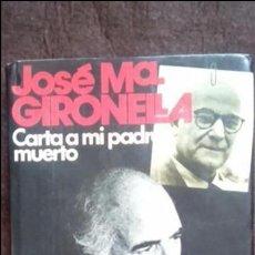 Libros: CARTA A MI PADRE MUERTO. JOSE MARIA GIRONELLA. ÉDITORIAL PLANETA 1978. Lote 72285851