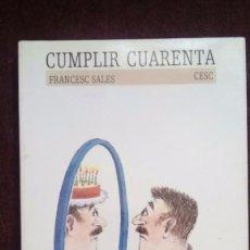 Libros: CUMPLIR CUARENTA. FRANCESC SALES, CESC, MERCE COMPANY, ROSER CAPDEVILLA. EDICIONES DESTINO 1987. Lote 72657931