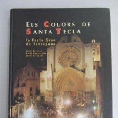 Libros: ELS COLORS DE SANTA TECLA. LA FESTA GRAN DE TARRAGONA. ED. EL MÉDOL. 1998. Lote 74237003