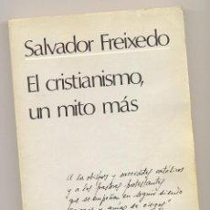 Libros: EL CRISTIANISMO, UN MITO MÁS -SALVADOR FREIXEDO-. Lote 74616351